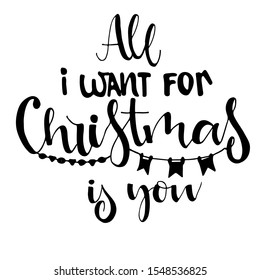All I want for Christmas is you phrase for  card. Hand drawn holiday lettering. Ink illustration. Modern brush calligraphy. Isolated on white background.