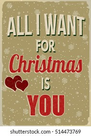 All I want for Christmas is you vintage grunge retro advertising poster, vector illustration.