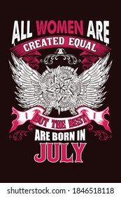 All women are created equal but the best are born in July - Print ready vector file for t-shirt, sticker, label, mug, banner, poster
