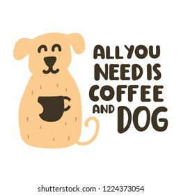 All you need is coffee and dog. Vector lettering icon, doodle illustration for greeting card, t shirt, print, stickers, posters design.