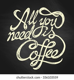 All You Need is Coffee - hand drawn quote, white on the blackboard background