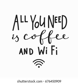 All you need is coffee and Wi Fi  love romantic travel quote lettering. Calligraphy inspiration graphic design typography element. Hand written postcard. Cute simple vector sign.