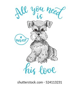 All you need is his love. Sketchy illustration with a Schnauzer dog.