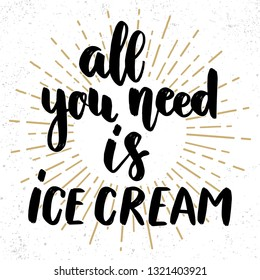 All you need is ice cream. Lettering phrase on grunge background. Design element for poster, banner, card. Vector illustration