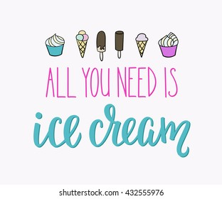 All you need is Ice cream quote lettering. Calligraphy inspiration graphic design typography element. Hand written style postcard. Cute simple vector sign. Gelato shop promotion motivation advertising