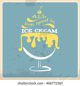 All you need is ice cream.Quote typographical background with illustration of ice cream. Vector template for card banner and poster with hand drawn elements.