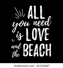 All you need is love and the beach - Design element for housewarming poster, t-shirt design. Vector Hand drawn brush lettering for Home decor, cards, print, t-shirt. Hand drawn inspirational quote.