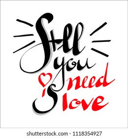 All You Need is Love hand written lettering. Inspirational quote. Modern brush calligraphy, typography poster, print, card. Vector illustration.