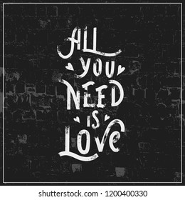 All you need is love - Hand drawn grunge lettering vector for studio, decor, design, print, textile, poster, card.