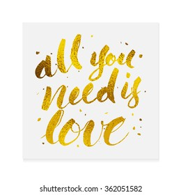 All you need is love hand written lettering with brush with gold foil texture. Poster design