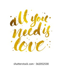 All you need is love hand written lettering with brush with gold foil texture. T-shirt design
