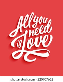 'All you need is love' handwritten typographic poster, original hand made quote lettering