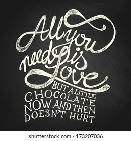 All You need is Love but a little chocolate now and then doesn't hurt - Hand drawn quotes, white on blackboard