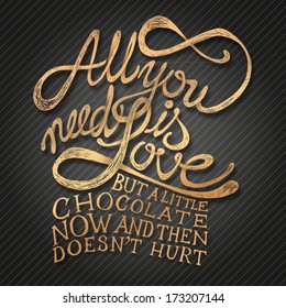 All You need is Love but a little chocolate now and then doesn't hurt - Hand drawn quotes, gold with shadow