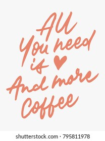 """ALL YOU NEED IS LOVE AND MORE COFFEE""  vintage hand lettering/writing typography quote poster. nice to be used for typography element on poster, background, wallpaper, mural, clothing etc."