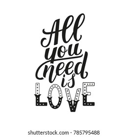 All you need is love. Motivation quote, hand written phrase for prints and cards