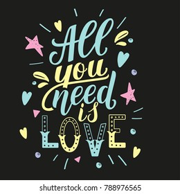 All you need is love. Motivation quote, hand written phrase with decor elements for prints and cards