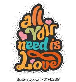 All you need is love - perfect design element for t-shirt, flyer, banner, poster (on white background). Vector art. Lettering collection.