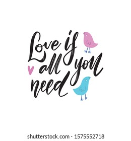 All you need is love phrase. Hand drawn lettering. Modern brush calligraphy with couple of birds characters. Hand drawing card or poster. Ink illustration for Valentines day and wedding