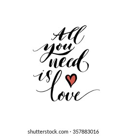 All you need is love phrase. Hand drawn lettering. Modern brush calligraphy. Hand drawing card or poster. Ink illustration. Hand drawn phrase for Valentines day.