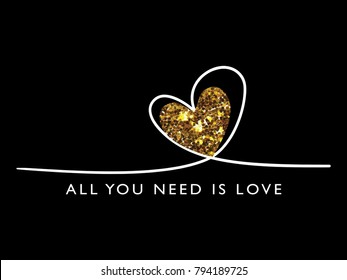 All you need is love quote with gold glitter textured heart / Vector illustration design / Textile graphic t shirt print