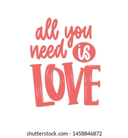 All You Need Is Love romantic phrase, quote or message handwritten with elegant cursive calligraphic font. Stylish lettering isolated on white background. Vector illustration for Valentine's Day.