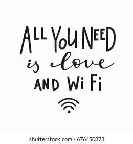 All you need is love and Wi Fi  love romantic travel quote lettering. Calligraphy inspiration graphic design typography element. Hand written postcard. Cute simple vector sign.