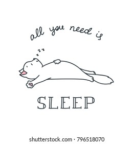 All you need is sleep. Doodle vector illustration of funny sleepig cat. Can be used for t-short print, poster or card