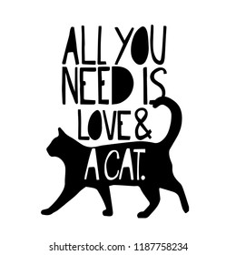 All you needs is love and a cat. silhouette cat for t-shirt, card, massege, print, poster, wrapping paper, web.