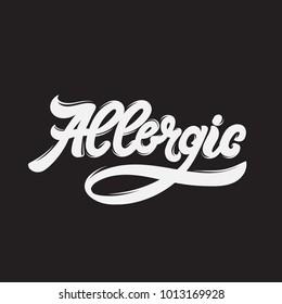 Allergic. Vector handwritten lettering. Hand drawn inscription.  Template for card, poster, banner, print for t-shirt.