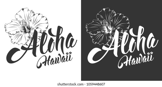 Aloha Hawaii hand drawn lettering and hibiscus. Hawaiian language greeting. Vector illustration. Isolated on black and white background.