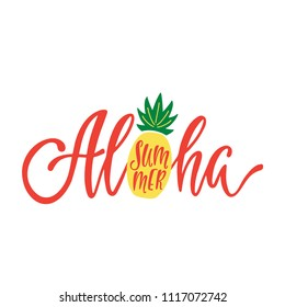 Aloha summer. Inspirational quote. Modern calligraphy phrase with hand drawn pineapple. Brush vector lettering for print, tshirt and poster. Typographic design.