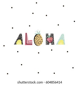Aloha text with creative exotic fruits. Creative text Aloha. Trendy t-shirt print. It can be used for apparel, bags, t-shirt print, poster.Vector Illustration