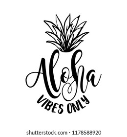 Aloha vibes only - funny typography quote with pineapple crown in vector eps. Good for t-shirt, mug, scrap booking, gift, printing press.