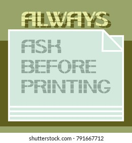 Always ask before printing. A text poster informing about certain actions when using digital technology.