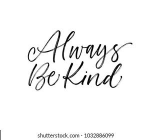 Always be kind phrase. Ink illustration. Modern brush calligraphy. Isolated on white background.