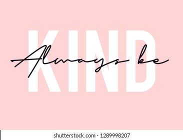 Always be kind  slogan print