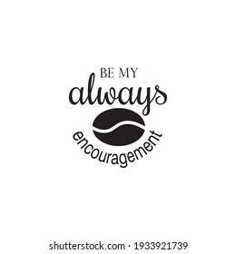 always be my encouragement quote lettering vector inspiration