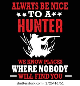 Always be nice to a hunter we know places where nobody will find you T-shirt design template