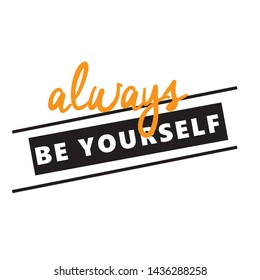 ALWAYS BE YOURSELF QUOTE, SQUARE, T-SHIRT STAMP, VECTOR TYPOGRAPHY