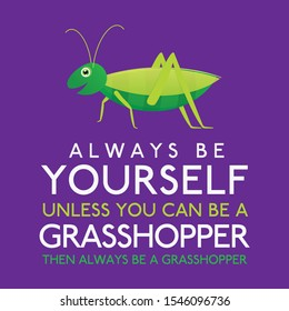 Always Be Yourself Unless You Can Be A Grasshopper in vector format.