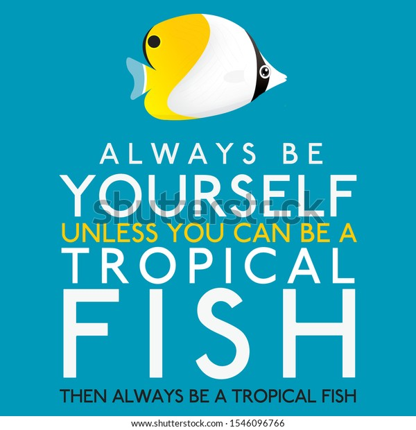 Always Be Yourself Unless You Can Be A Tropical Fish in vector format.