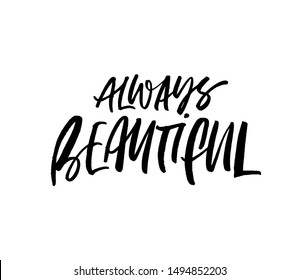 Always beautiful ink pen vector calligraphy. Optimist phrase, hipster saying handwritten lettering. T shirt decorative print. Positive message. Inspirational quote, woman lifestyle slogan.