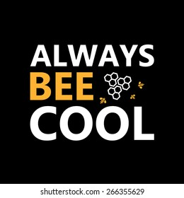 Always bee cool  - creative grunge quote. Typography vector concept.