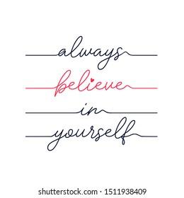 Always believe in yourself slogan  vector.