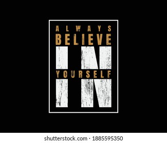 Always believe in yourself typography vector illustration. great for the design of t-shirts, shirts, hoodies, etc.