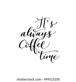 It's always coffee time postcard. Hand drawn breakfast lettering. Ink illustration. Modern brush calligraphy. Isolated on white background.