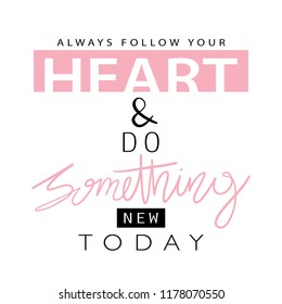Always follow your heart and do something new today inspirational motivational quote / Vector illustration design