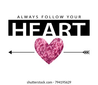 Always follow your heart romantic inspirational quote and pink fluffy textured heart shape / Vector illustration design / Textile graphic t shirt print