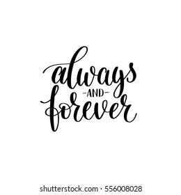 always and forever black white hand written lettering about love to valentines day design poster, greeting card, photo album, banner, calligraphy vector illustration